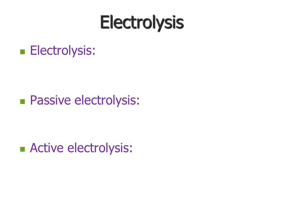 Electrolysis Electrolysis: Passive electrolysis: Active electrolysis: