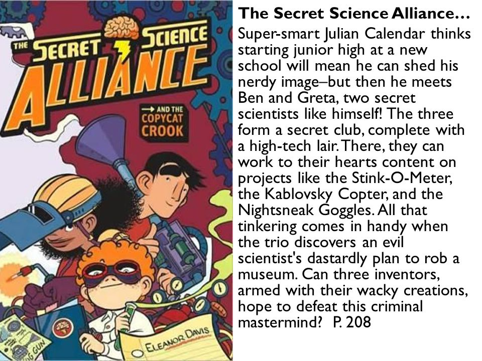 The Secret Science Alliance… Super-smart Julian Calendar thinks starting junior high at a new school will mean he can shed his nerdy image–but then he