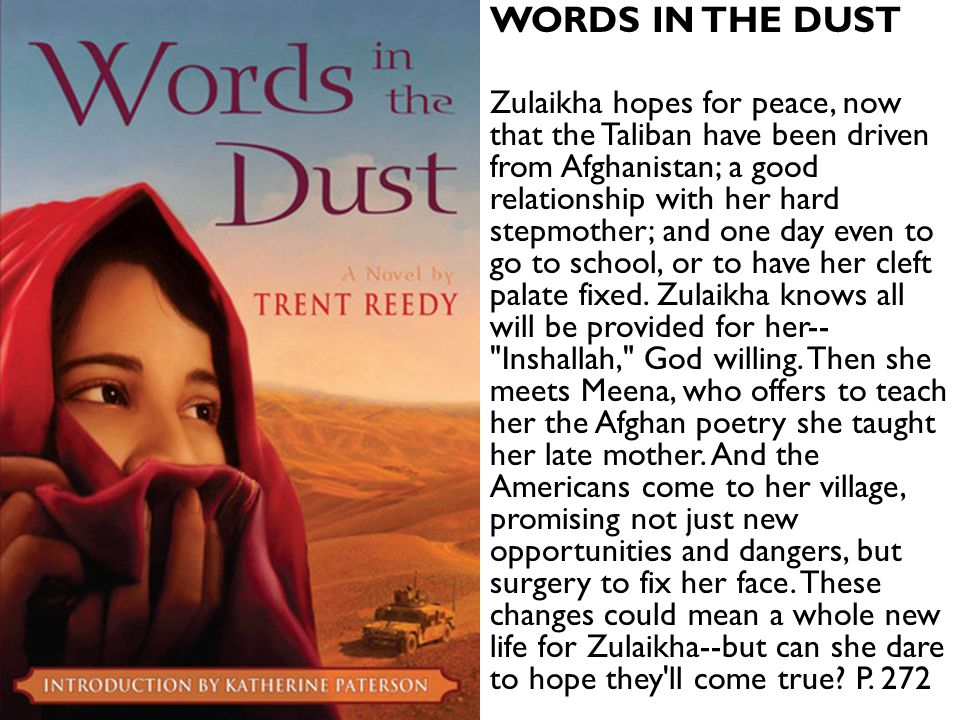 WORDS IN THE DUST Zulaikha hopes for peace, now that the Taliban have been driven from Afghanistan; a good relationship with her hard stepmother; and