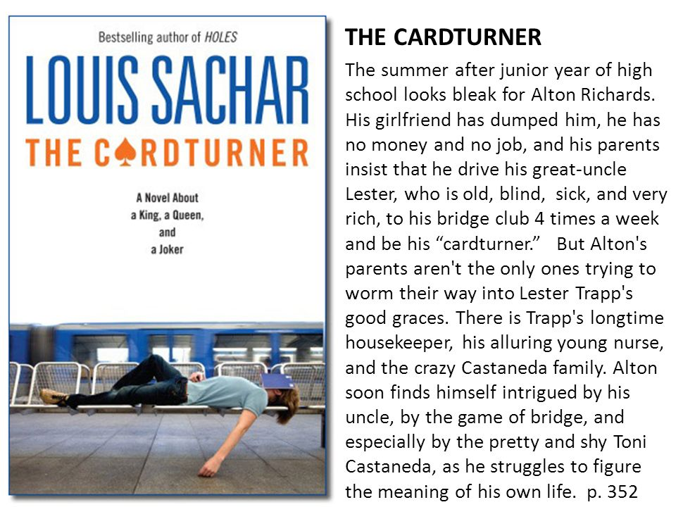 THE CARDTURNER The summer after junior year of high school looks bleak for Alton Richards. His girlfriend has dumped him, he has no money and no job,