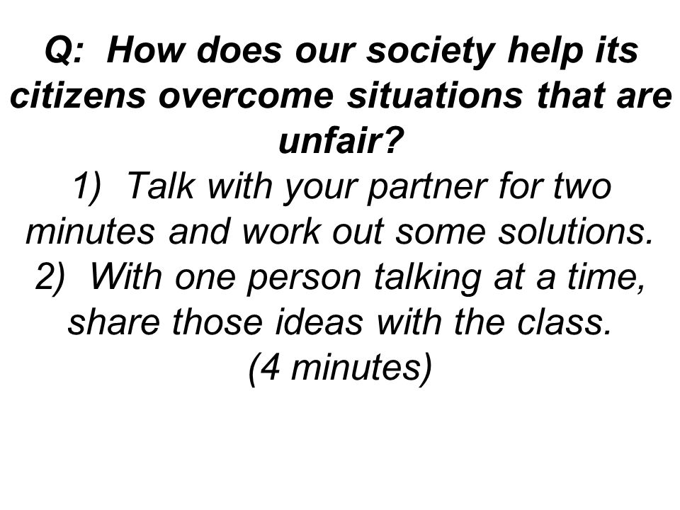 Q: How does our society help its citizens overcome situations that are unfair.