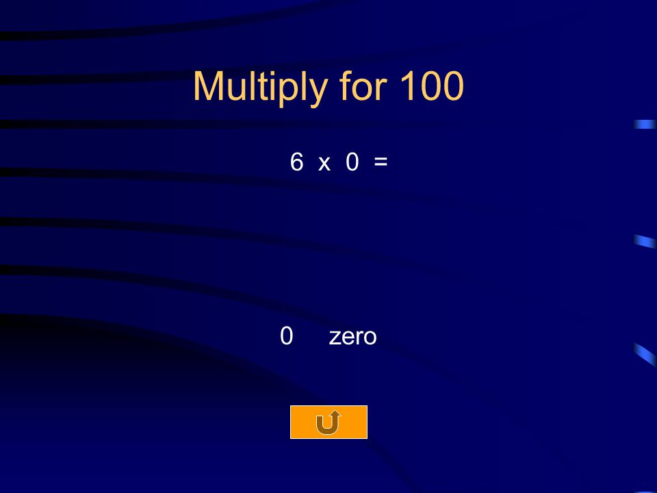 Multiply for 100 6 x 0 = 0 zero