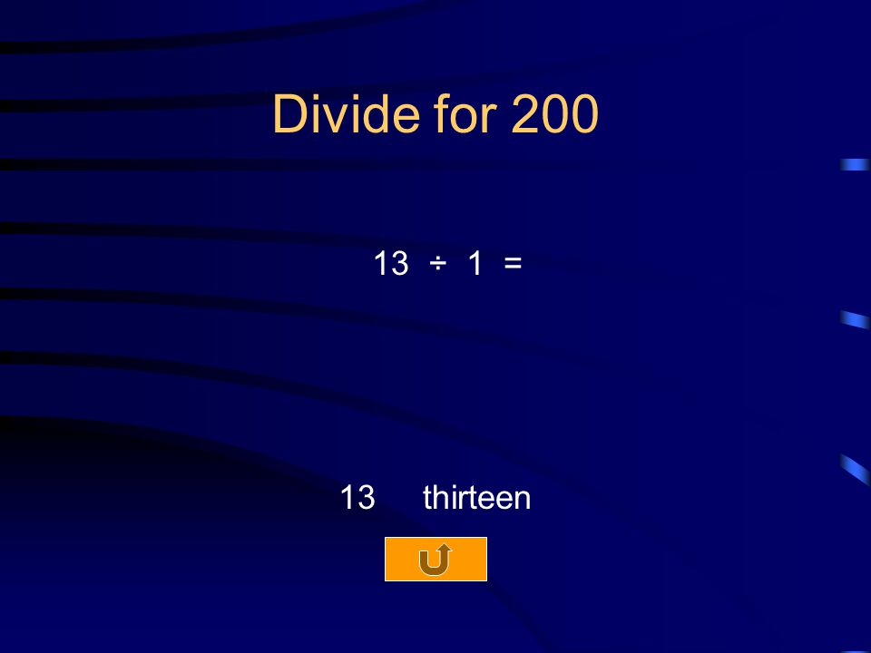 Divide for 200 13 ÷ 1 = 13 thirteen