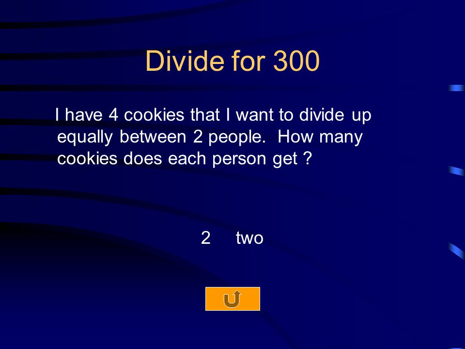 Divide for 300 I have 4 cookies that I want to divide up equally between 2 people.