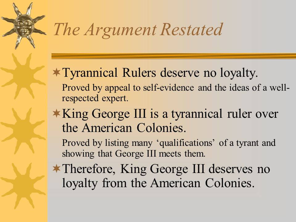 The Argument Restated  Tyrannical Rulers deserve no loyalty.