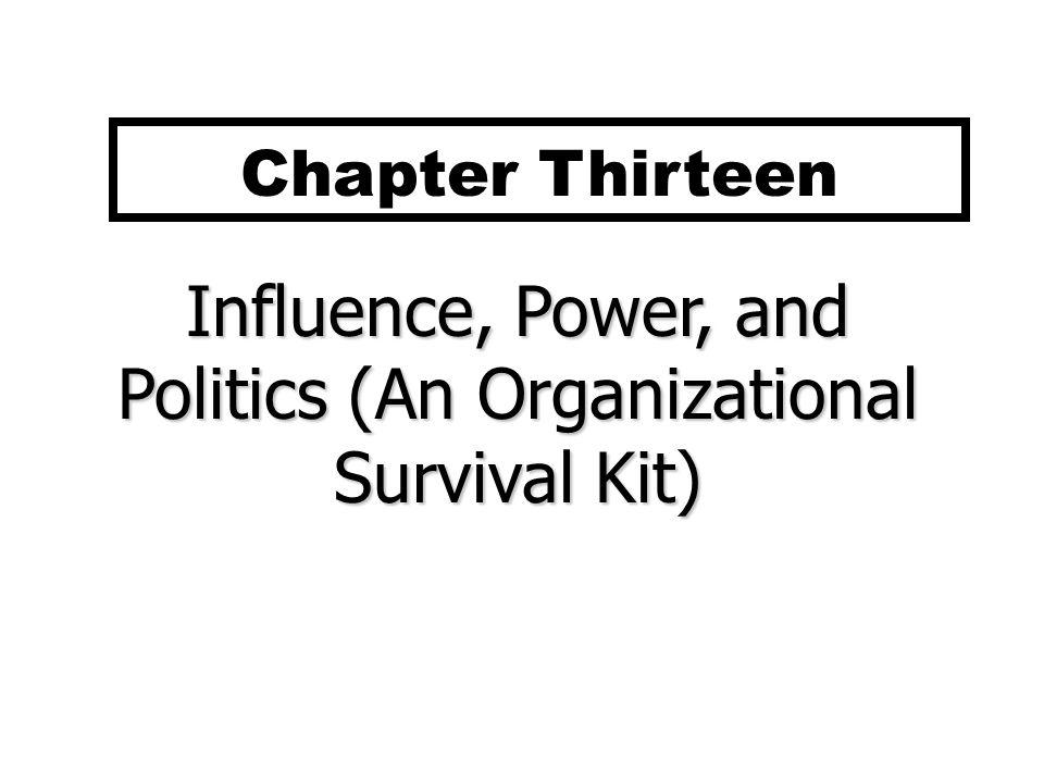 Influence, Power, and Politics (An Organizational Survival Kit) Chapter Thirteen