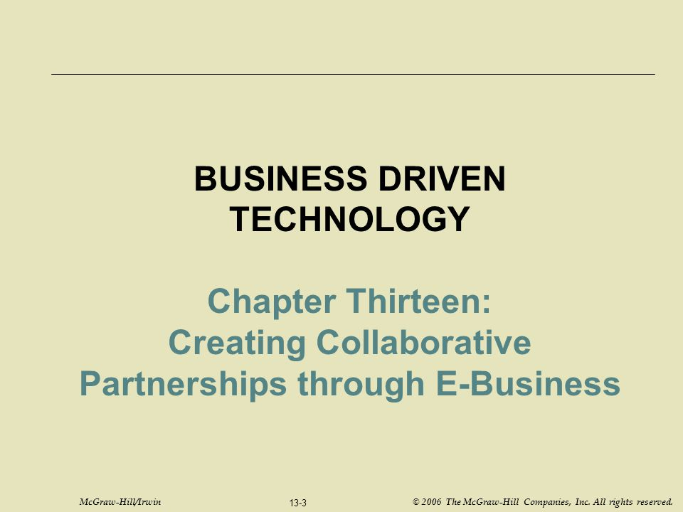 McGraw-Hill/Irwin © 2006 The McGraw-Hill Companies, Inc. All rights reserved. 13-3 BUSINESS DRIVEN TECHNOLOGY Chapter Thirteen: Creating Collaborative