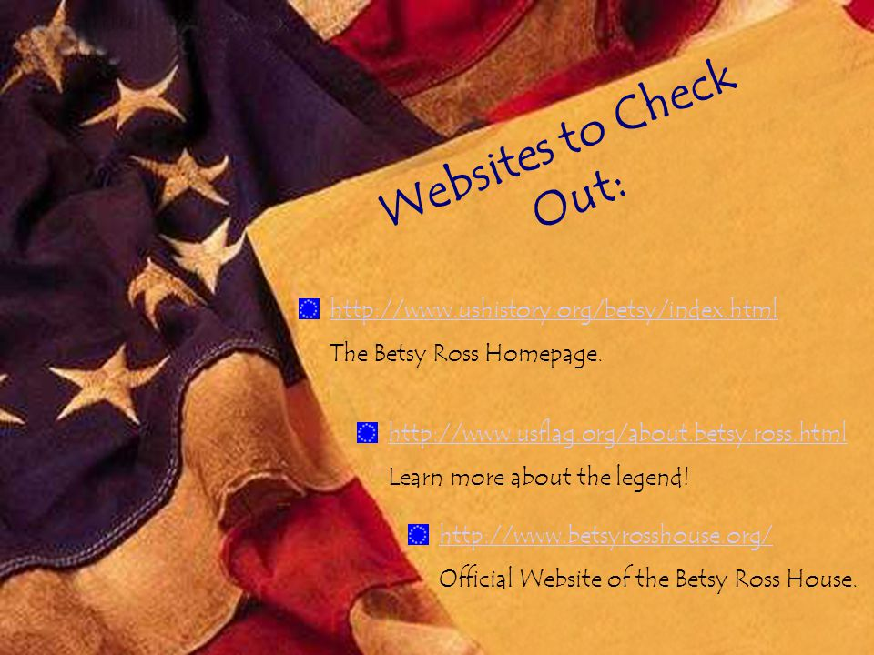 Websites to Check Out: http://www.ushistory.org/betsy/index.html The Betsy Ross Homepage.