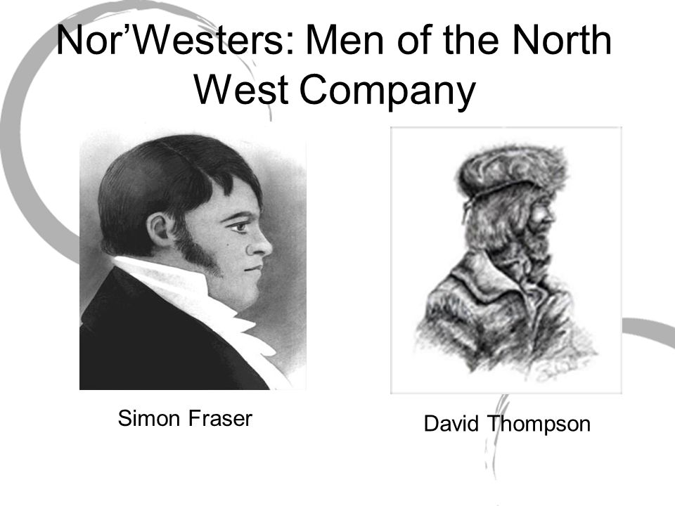 Nor'Westers: Men of the North West Company Simon Fraser David Thompson