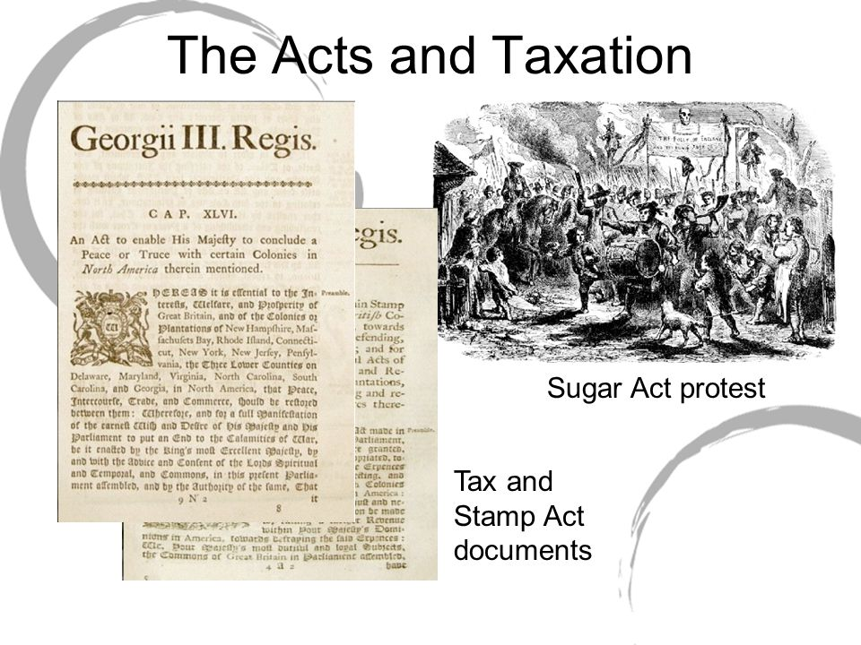 The Acts and Taxation Sugar Act protest Tax and Stamp Act documents