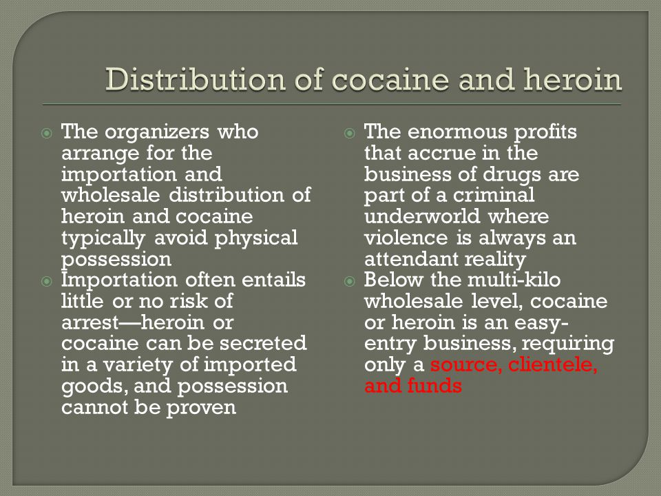  The organizers who arrange for the importation and wholesale distribution of heroin and cocaine typically avoid physical possession  Importation of