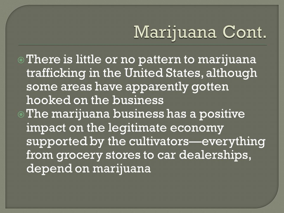  There is little or no pattern to marijuana trafficking in the United States, although some areas have apparently gotten hooked on the business  The