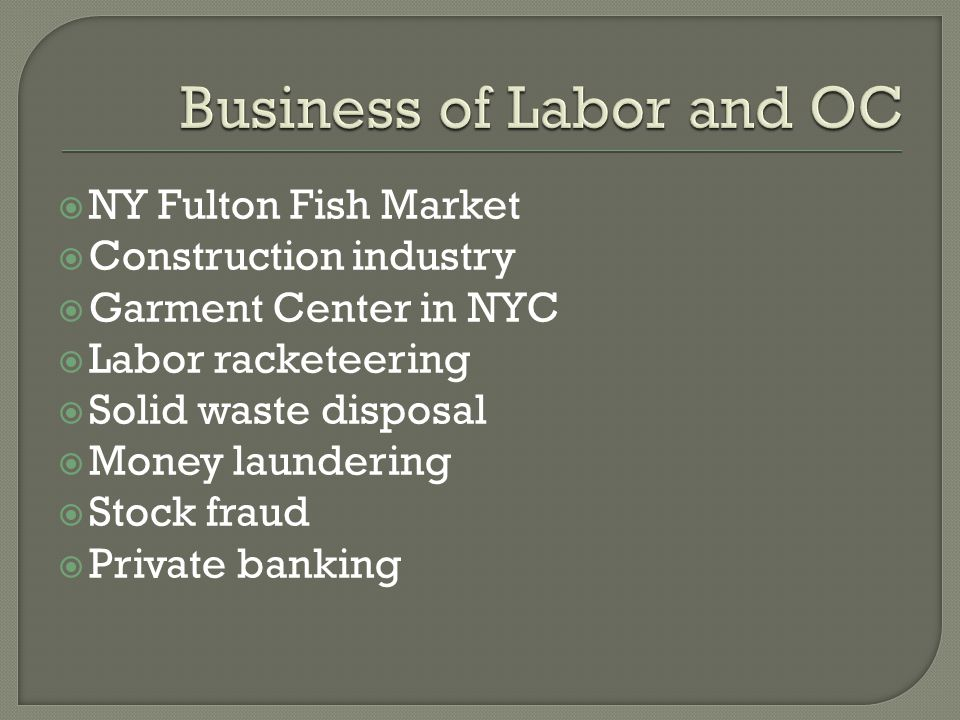  NY Fulton Fish Market  Construction industry  Garment Center in NYC  Labor racketeering  Solid waste disposal  Money laundering  Stock fraud 