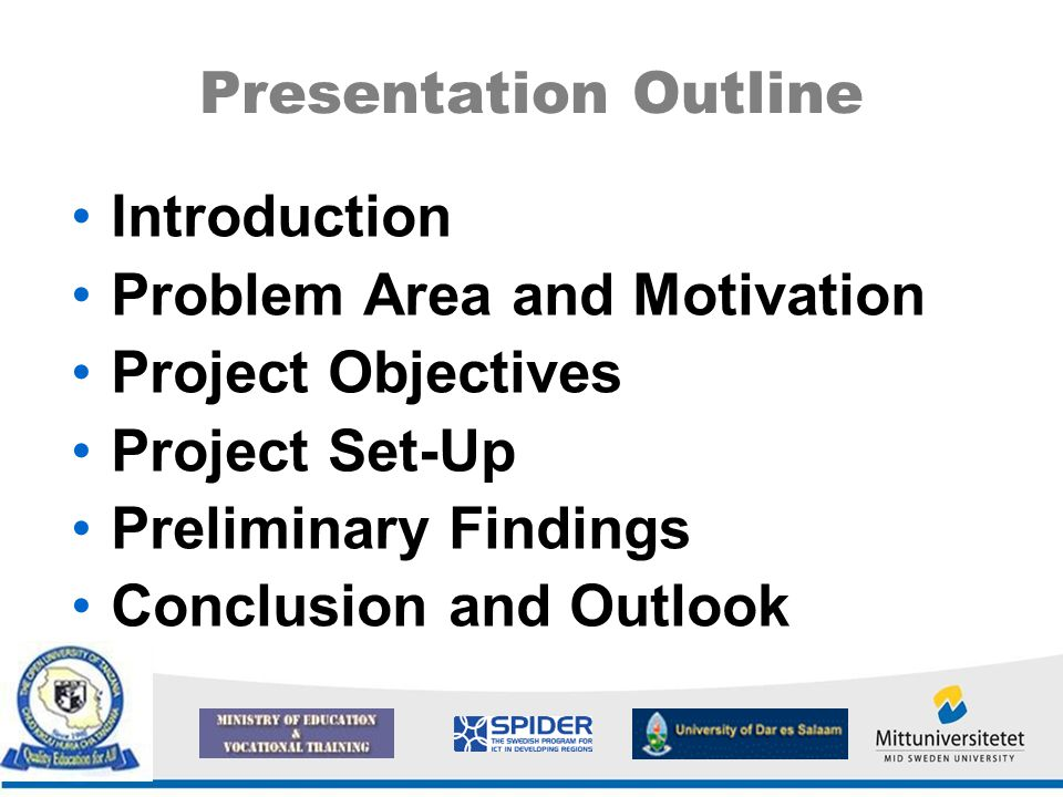Presentation Outline Introduction Problem Area and Motivation Project Objectives Project Set-Up Preliminary Findings Conclusion and Outlook