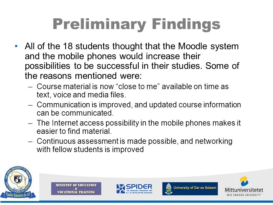 Preliminary Findings All of the 18 students thought that the Moodle system and the mobile phones would increase their possibilities to be successful i