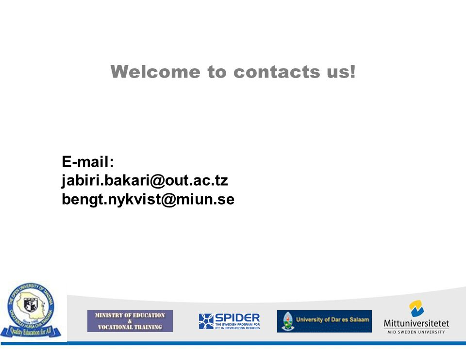 Welcome to contacts us! E-mail: jabiri.bakari@out.ac.tz bengt.nykvist@miun.se