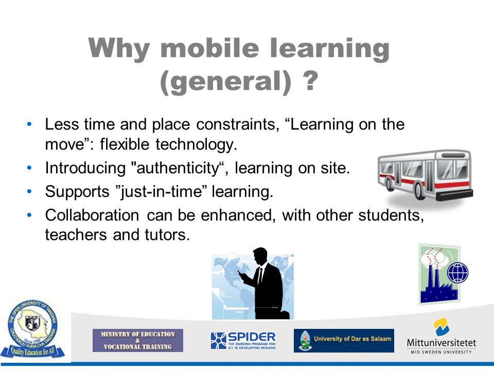 "Why mobile learning (general) ? Less time and place constraints, ""Learning on the move"": flexible technology. Introducing"