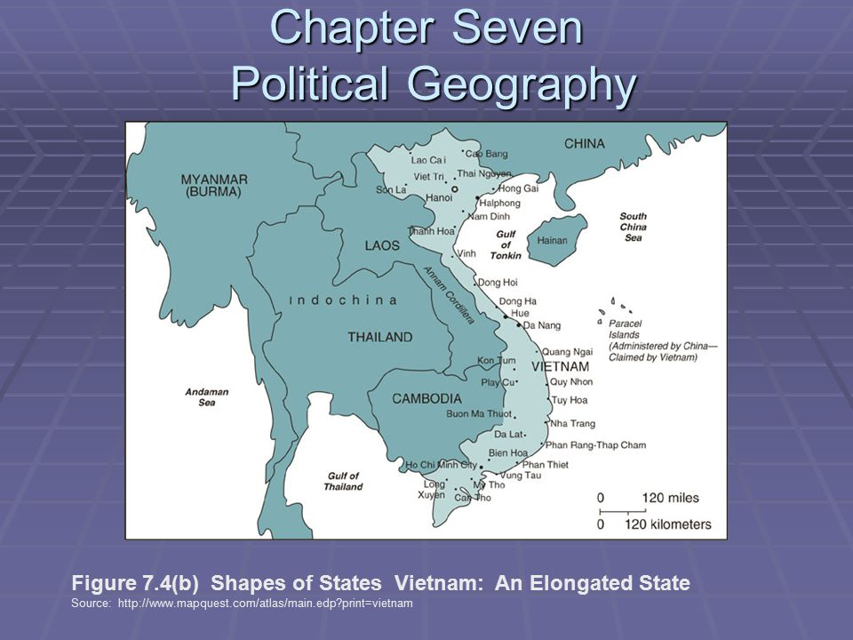 Chapter Seven Political Geography Figure 7.4(b) Shapes of States Vietnam: An Elongated State Source: http://www.mapquest.com/atlas/main.edp print=vietnam