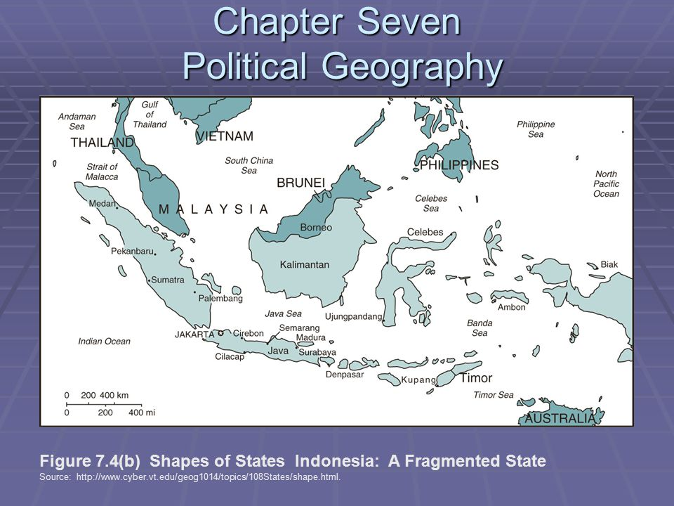 Chapter Seven Political Geography Figure 7.4(b) Shapes of States Indonesia: A Fragmented State Source: http://www.cyber.vt.edu/geog1014/topics/108States/shape.html.