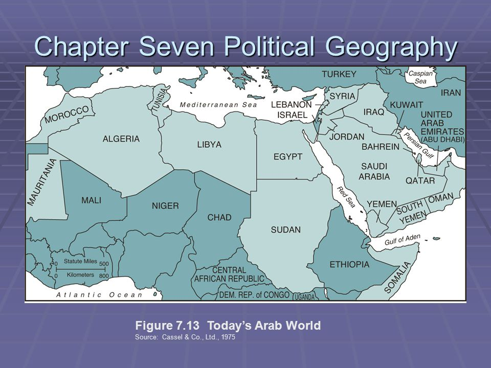 Chapter Seven Political Geography Figure 7.13 Today's Arab World Source: Cassel & Co., Ltd., 1975
