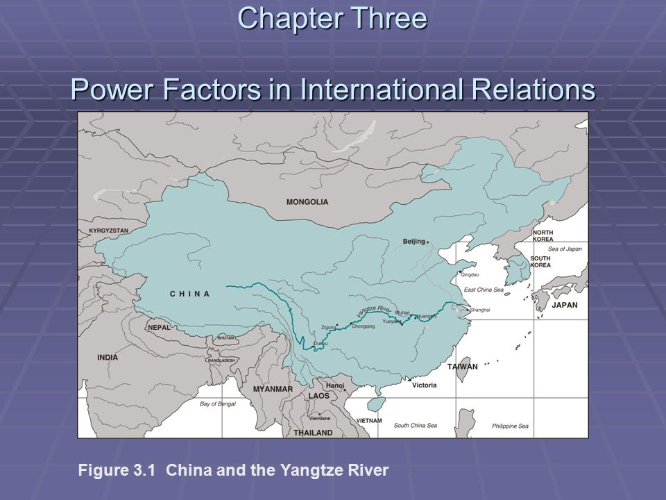 Chapter Three Power Factors in International Relations Figure 3.1 China and the Yangtze River