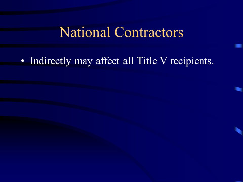 National Contractors Indirectly may affect all Title V recipients.