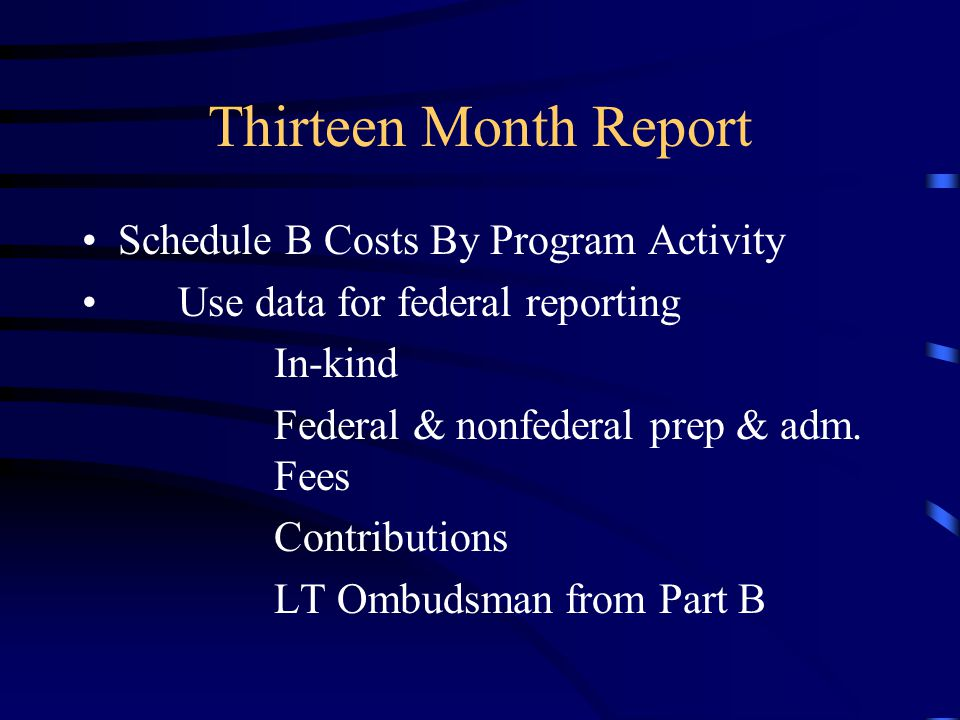 Thirteen Month Report Schedule B Costs By Program Activity Use data for federal reporting In-kind Federal & nonfederal prep & adm. Fees Contributions