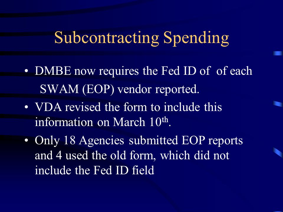 Subcontracting Spending DMBE now requires the Fed ID of of each SWAM (EOP) vendor reported.