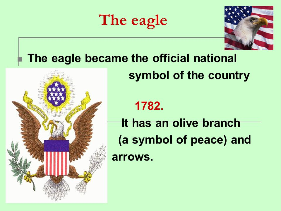 The eagle The eagle became the official national symbol of the country in 1782. It has an olive branch (a symbol of peace) and arrows..strength).