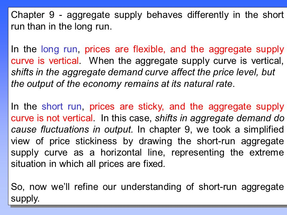 Chapter Thirteen2 Chapter 9 - aggregate supply behaves differently in the short run than in the long run. In the long run, prices are flexible, and th