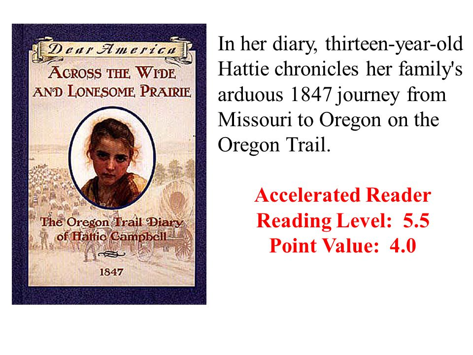In her diary, thirteen-year-old Hattie chronicles her family s arduous 1847 journey from Missouri to Oregon on the Oregon Trail.