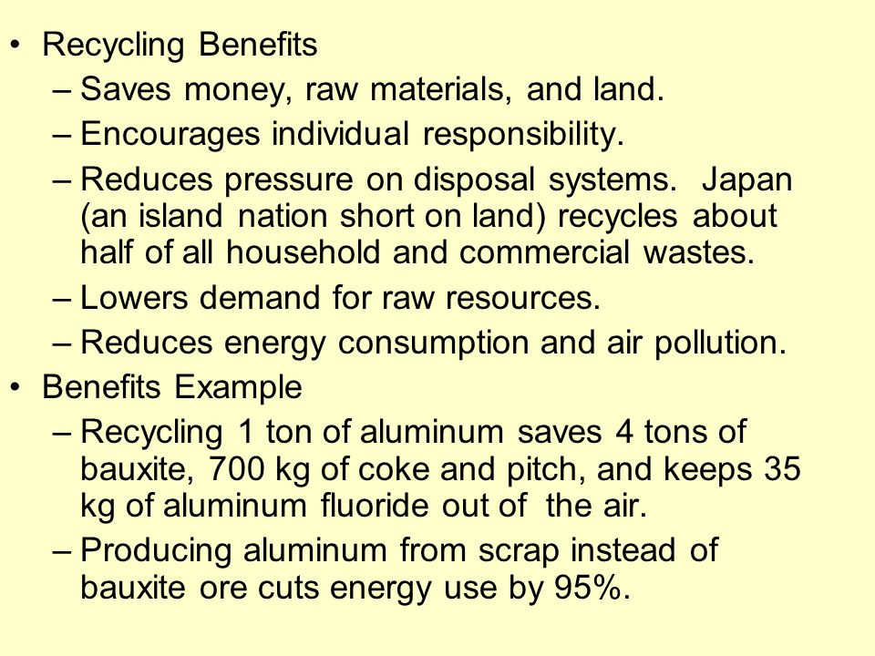 Recycling Benefits –Saves money, raw materials, and land.