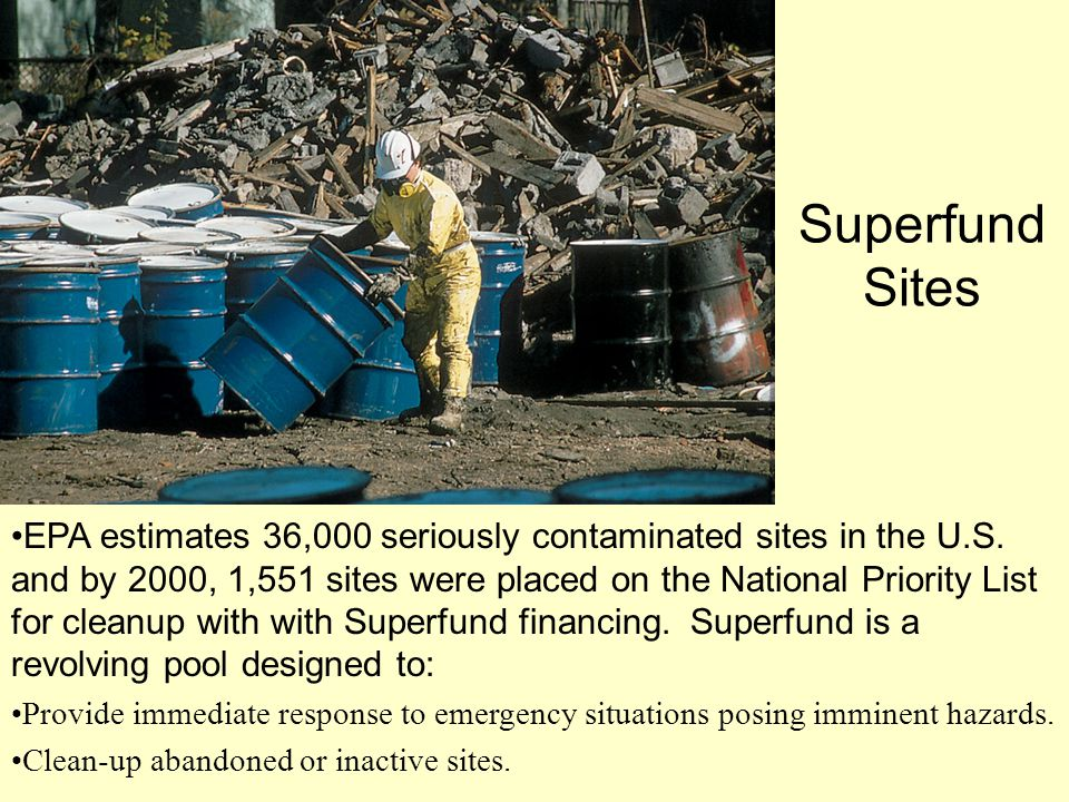 Superfund Sites EPA estimates 36,000 seriously contaminated sites in the U.S.