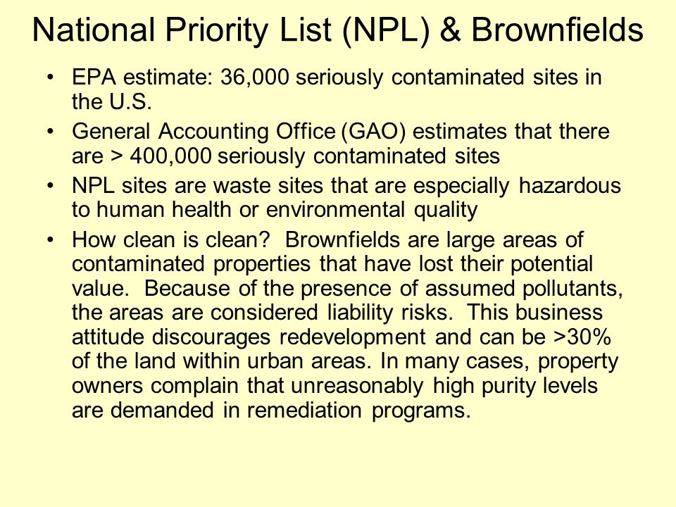 National Priority List (NPL) & Brownfields EPA estimate: 36,000 seriously contaminated sites in the U.S.