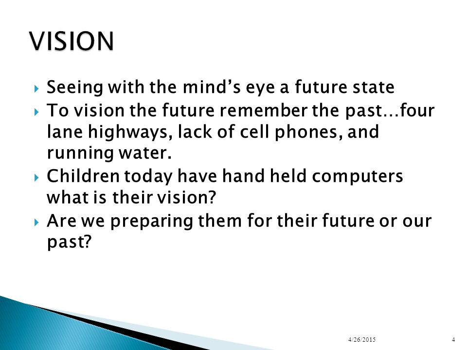  Seeing with the mind's eye a future state  To vision the future remember the past…four lane highways, lack of cell phones, and running water.