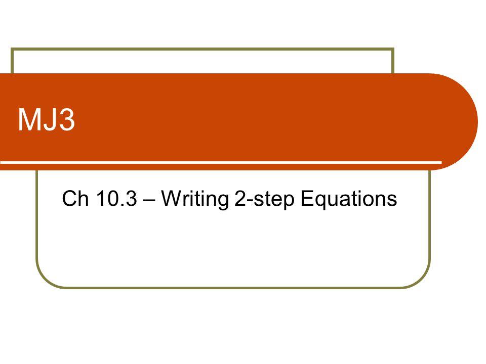 MJ3 Ch 10.3 – Writing 2-step Equations