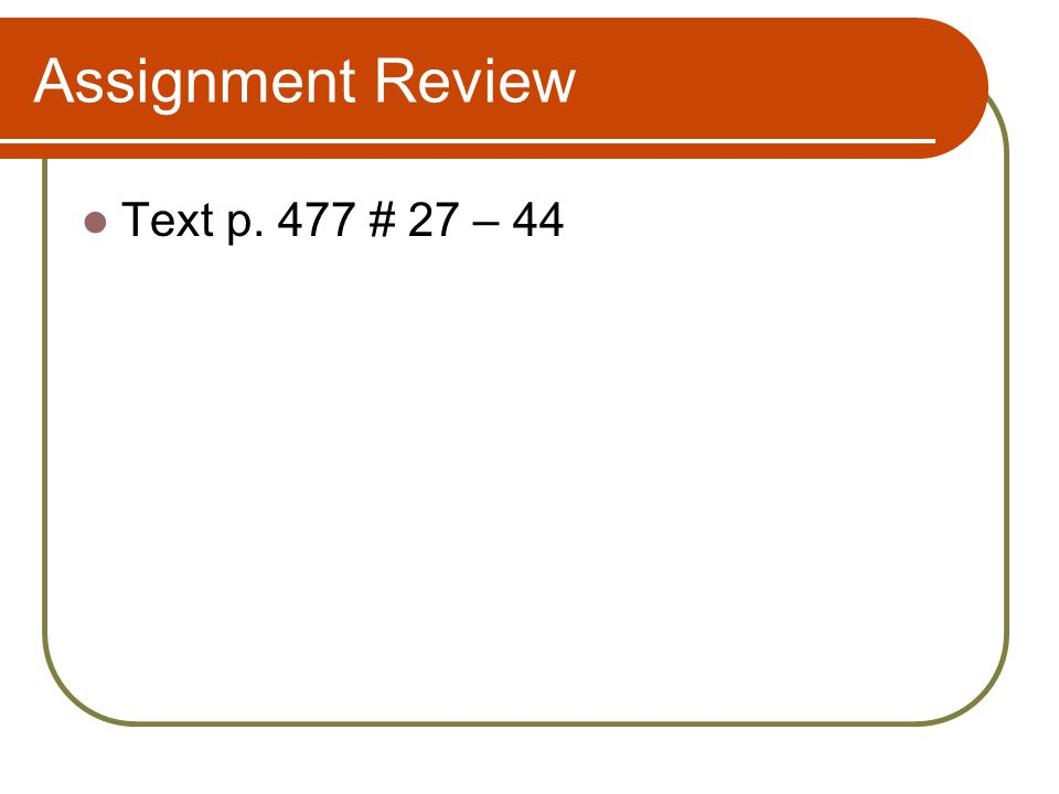 Assignment Review Text p. 477 # 27 – 44
