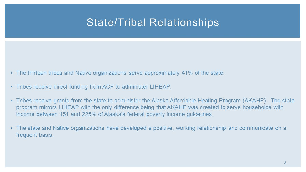 3 State/Tribal Relationships The thirteen tribes and Native organizations serve approximately 41% of the state.