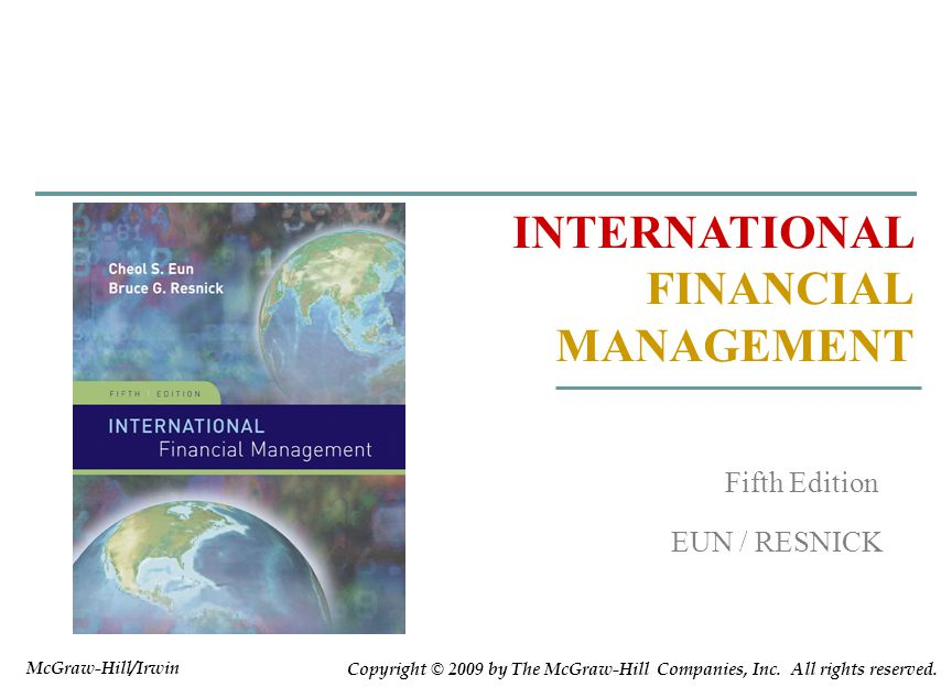 INTERNATIONAL FINANCIAL MANAGEMENT EUN / RESNICK Fifth Edition Copyright © 2009 by The McGraw-Hill Companies, Inc.