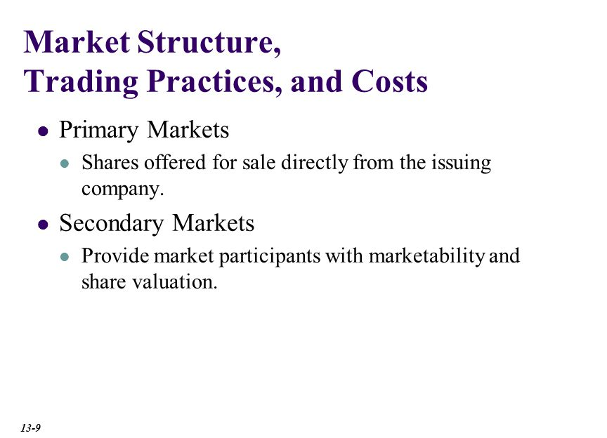 Market Structure, Trading Practices, and Costs Primary Markets Shares offered for sale directly from the issuing company.
