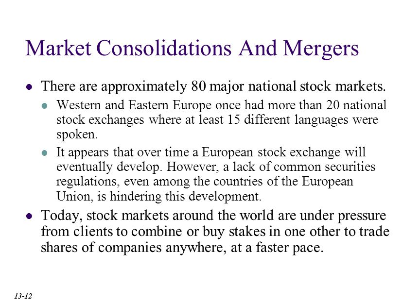 Market Consolidations And Mergers There are approximately 80 major national stock markets.