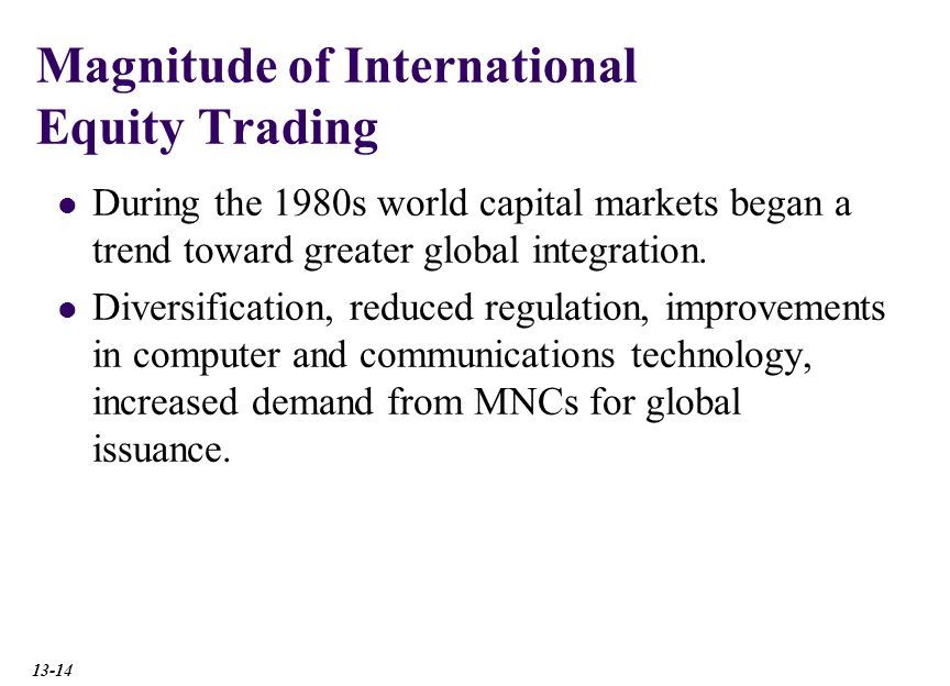 Magnitude of International Equity Trading During the 1980s world capital markets began a trend toward greater global integration.