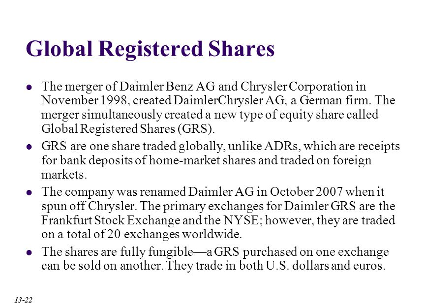 Global Registered Shares The merger of Daimler Benz AG and Chrysler Corporation in November 1998, created DaimlerChrysler AG, a German firm.