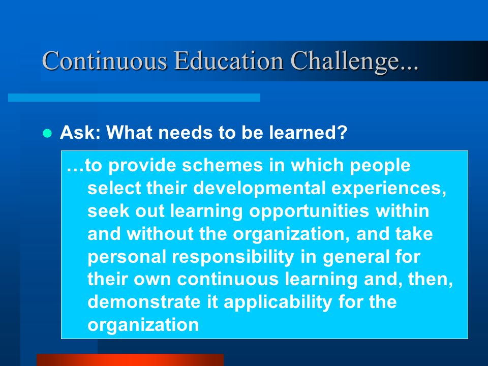 Continuous Education Challenge... Ask: What needs to be learned.