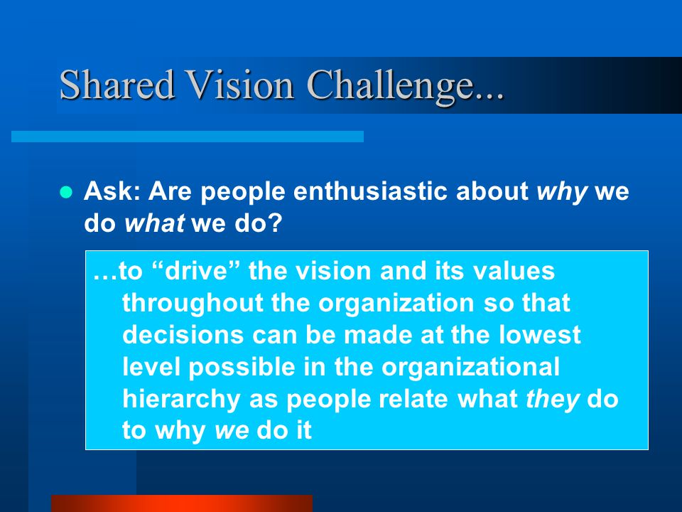 Shared Vision Challenge... Ask: Are people enthusiastic about why we do what we do.