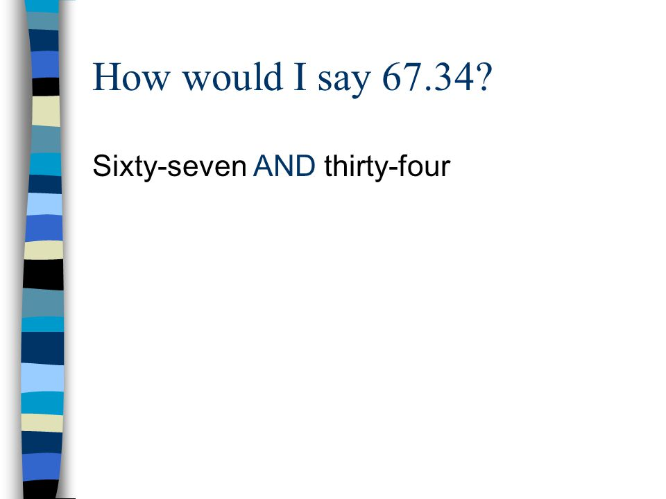 How would I say 67.34? Sixty-seven AND thirty-four