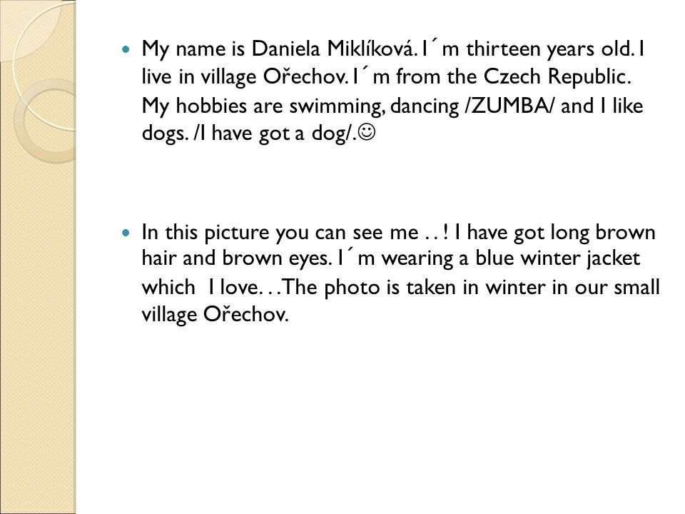 My name is Daniela Miklíková. I´m thirteen years old.
