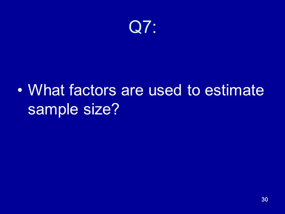 30 Q7: What factors are used to estimate sample size?