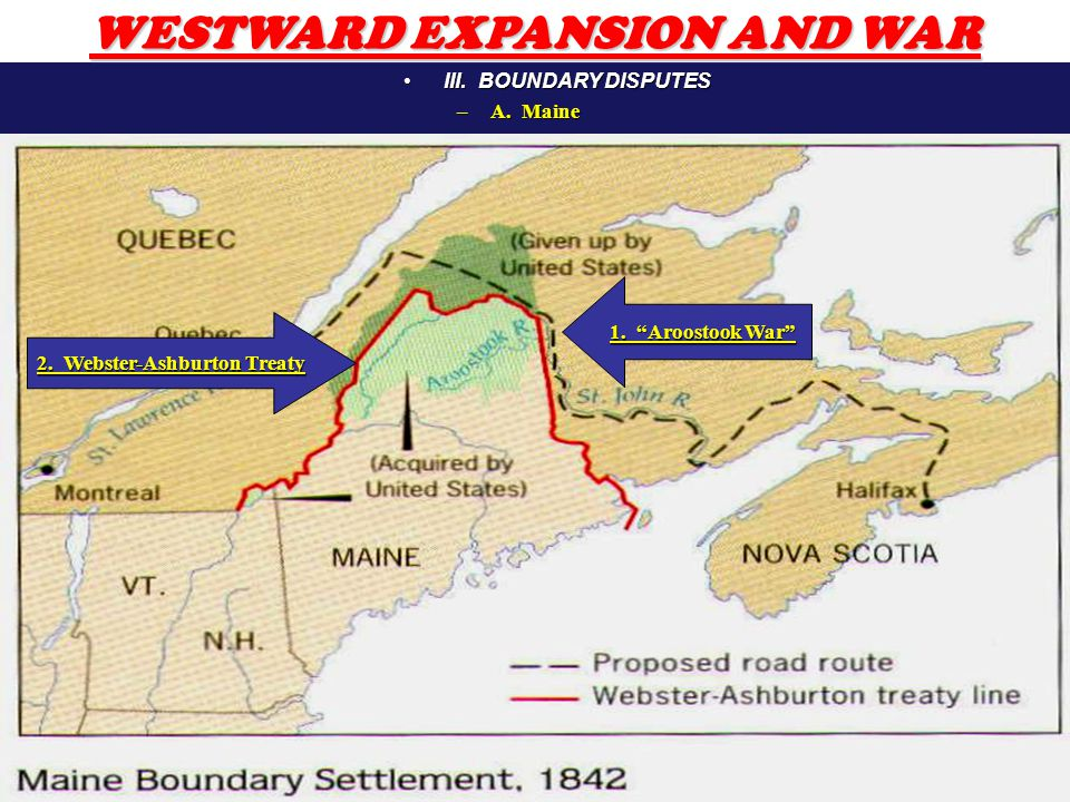 5 1. Aroostook War 2. Webster-Ashburton Treaty WESTWARD EXPANSION AND WAR III.