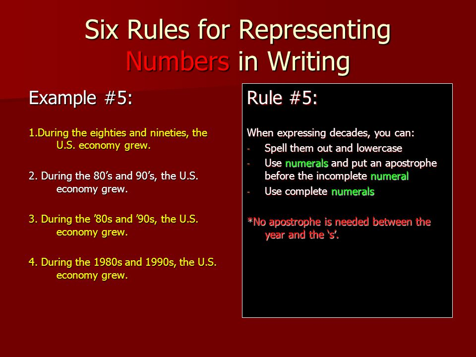 Six Rules for Representing Numbers in Writing Example #5: 1.During the eighties and nineties, the U.S.